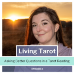 How to Ask Better Questions in a Tarot Reading